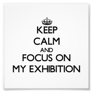 Keep Calm and focus on MY EXHIBITION Photo Art