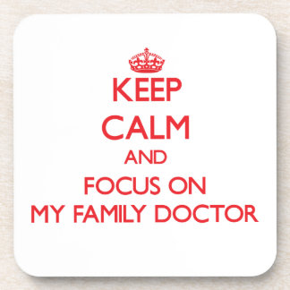 Keep Calm and focus on My Family Doctor Beverage Coaster