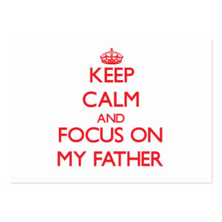 Keep Calm and focus on My Father Business Cards