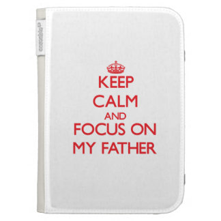 Keep Calm and focus on My Father Cases For Kindle