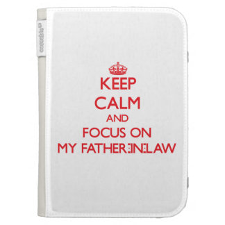Keep Calm and focus on My Father-In-Law Kindle 3G Covers