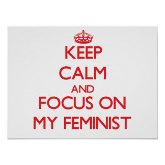 Keep Calm and focus on My Feminist Poster