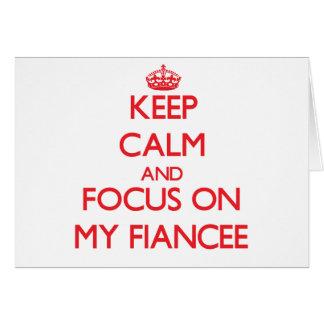 Keep Calm and focus on My Fiancee Greeting Card