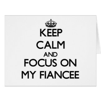 Keep Calm and focus on My Fiancee Greeting Cards