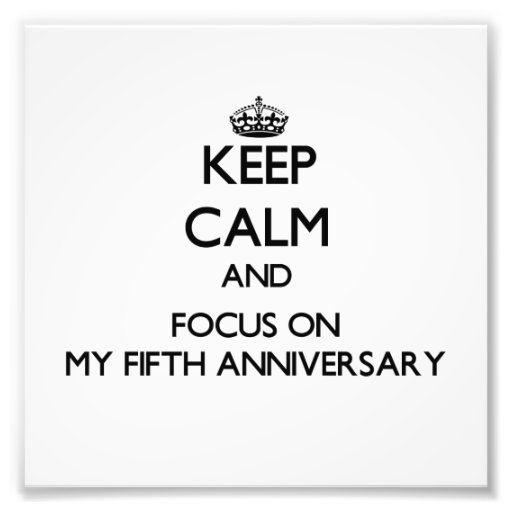 Keep Calm and focus on My Fifth Anniversary Photo Print