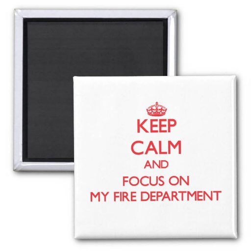 Keep Calm and focus on My Fire Department Magnets