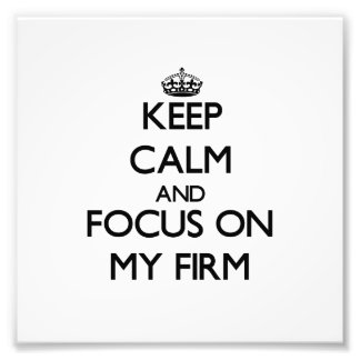 Keep Calm and focus on My Firm Photo