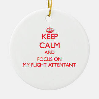 Keep Calm and focus on My Flight Attentant Christmas Ornaments