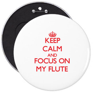 Keep Calm and focus on My Flute Pinback Button