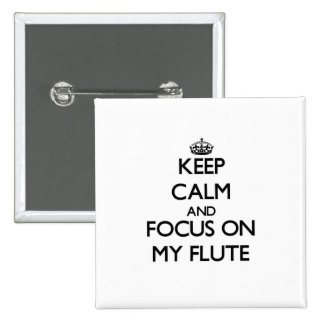 Keep Calm and focus on My Flute Pinback Buttons