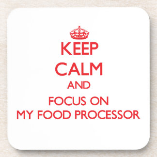 Keep Calm and focus on My Food Processor Beverage Coaster