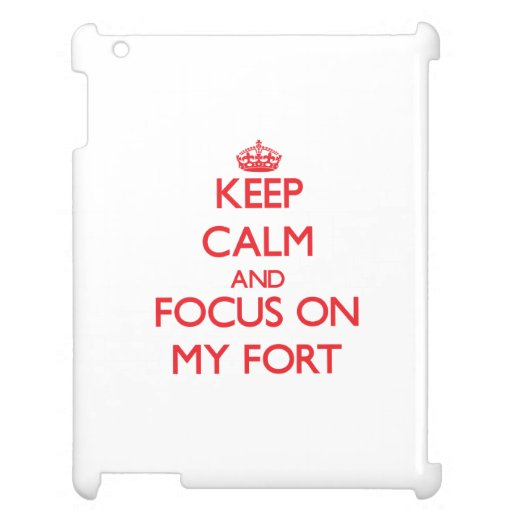 Keep Calm and focus on My Fort Case For The iPad 2 3 4