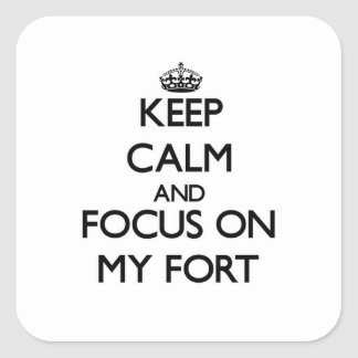 Keep Calm and focus on My Fort Square Sticker
