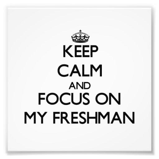 Keep Calm and focus on My Freshman Photograph