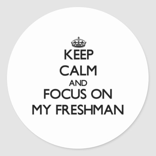 Keep Calm and focus on My Freshman Stickers