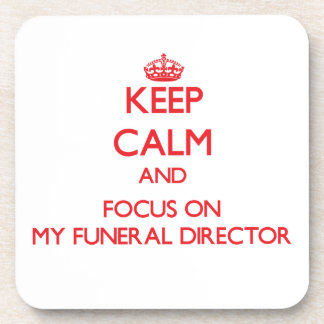 Keep Calm and focus on My Funeral Director Coaster