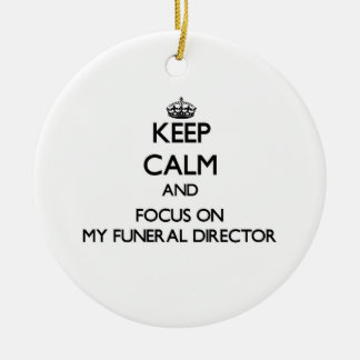 Keep Calm and focus on My Funeral Director Round Ceramic Decoration