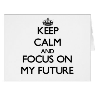 Keep Calm and focus on My Future Big Greeting Card