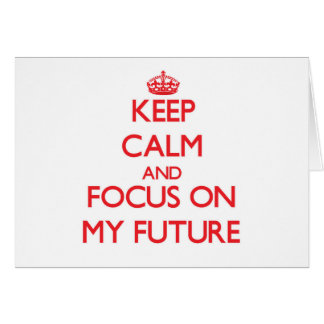 Keep Calm and focus on My Future Greeting Card
