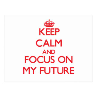 Keep Calm and focus on My Future Post Card