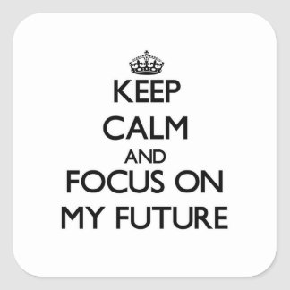 Keep Calm and focus on My Future Square Sticker