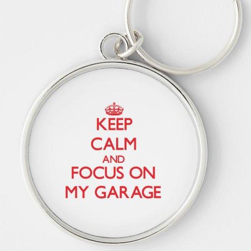 Keep Calm and focus on My Garage Keychains