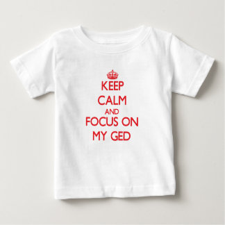 Keep Calm and focus on My Ged Tshirts