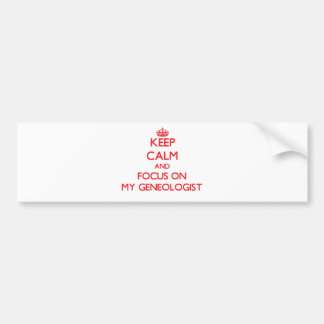 Keep Calm and focus on My Geneologist Bumper Stickers