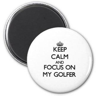 Keep Calm and focus on My Golfer Fridge Magnet