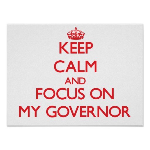 Keep Calm and focus on My Governor Print