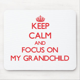 Keep Calm and focus on My Grandchild Mouse Pad