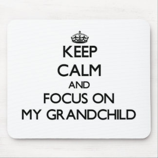 Keep Calm and focus on My Grandchild Mousepad