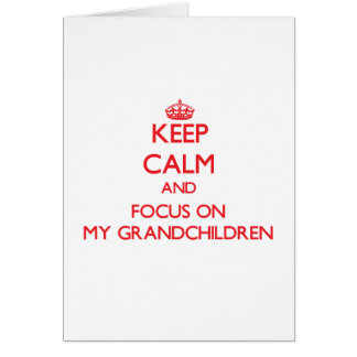 Keep Calm and focus on My Grandchildren Greeting Card