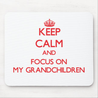 Keep Calm and focus on My Grandchildren Mouse Pad