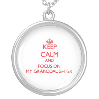 Keep Calm and focus on My Granddaughter Custom Jewelry
