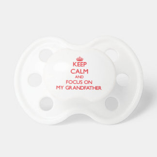Keep Calm and focus on My Grandfather Baby Pacifier