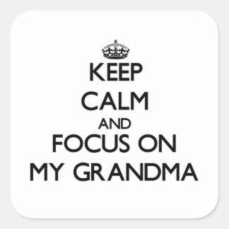 Keep Calm and focus on My Grandma Square Sticker