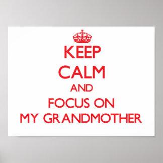Keep Calm and focus on My Grandmother Print
