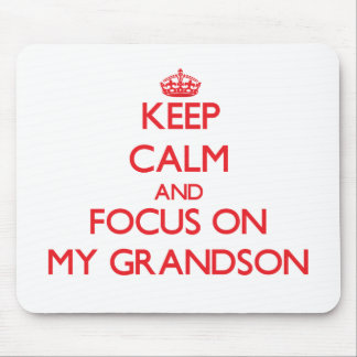 Keep Calm and focus on My Grandson Mouse Pads