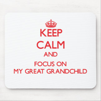 Keep Calm and focus on My Great Grandchild Mouse Pad
