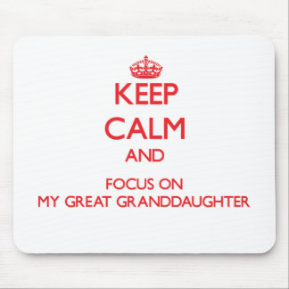 Keep Calm and focus on My Great Granddaughter Mouse Pad