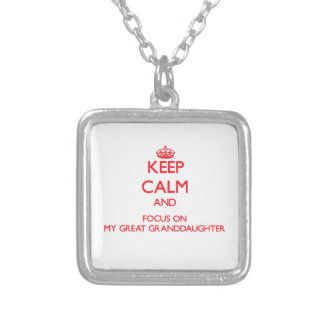 Keep Calm and focus on My Great Granddaughter Custom Necklace