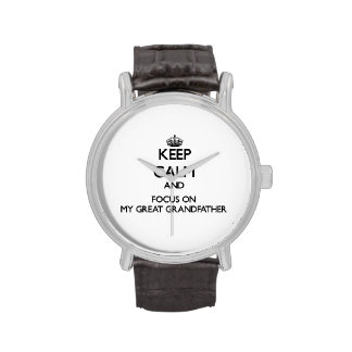 Keep Calm and focus on My Great Grandfather Wristwatch