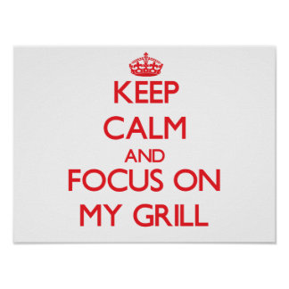 Keep Calm and focus on My Grill Print
