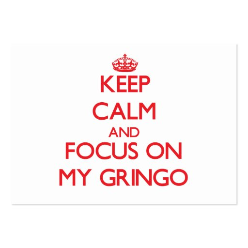 Keep Calm and focus on My Gringo Business Card Templates