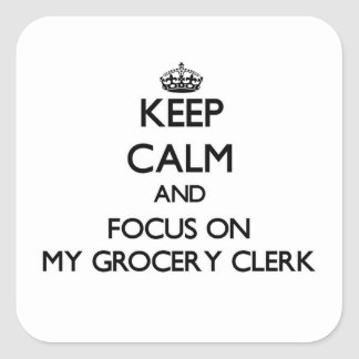 Keep Calm and focus on My Grocery Clerk Square Stickers