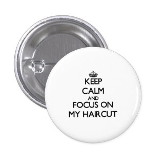 Keep Calm and focus on My Haircut Pinback Button