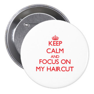 Keep Calm and focus on My Haircut Buttons