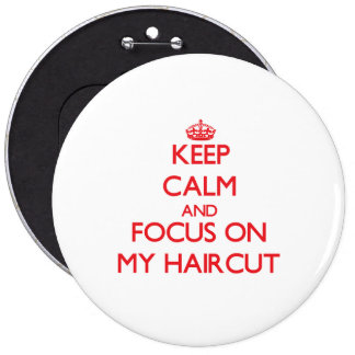 Keep Calm and focus on My Haircut Pinback Buttons