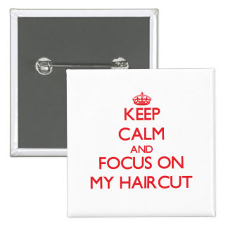 Keep Calm and focus on My Haircut Pin